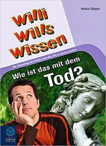 Willi wills wissen Wie ist das mit dem Tod.?